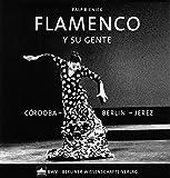 Flamenco: Y su gente - Cordoba - Berlin - Jerez