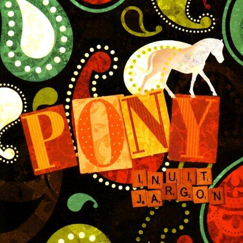 Inuit Jargon - Pony