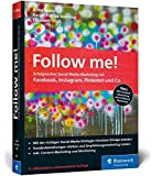 Follow me!: Erfolgreiches Social Media Marketing mit Facebook, Instagram und Co....