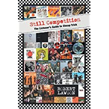 Still Competition: The Listener's Guide to Cheap Trick (English Edition)