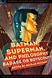 Batman, Superman, and Philosophy (Popular Culture and Philosophy, Band 100) -