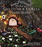 Magical Miniature Gardens & Homes: Create Tiny Worlds of Fairy Magic & Delight with Natural, Handmade D?or by Donni Webber (2016-11-01)