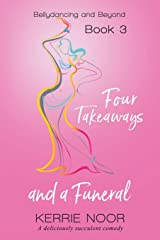 Four Takeaways and a Funeral: A Deliciously Succulent Comedy (Bellydancing and beyond) Paperback