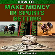 How to Make Money in Sports Betting: Quick Start Guide: How to eBooks, Book 19