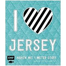 I love Jersey – Nähen mit 1 Meter Stoff: Kleidung, Accessoires und mehr
