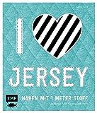 I love Jersey - Nähen mit 1 Meter Stoff: Kleidung, Accessoires und mehr