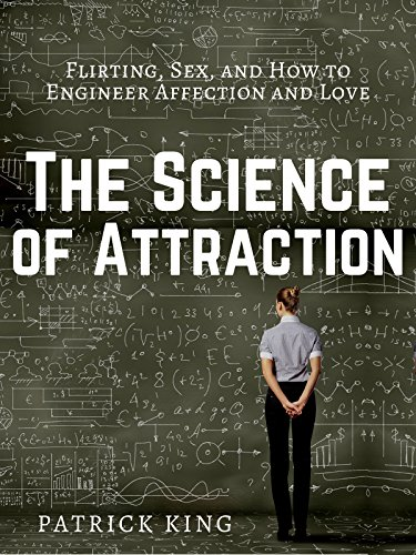 The Science of Attraction: Flirting, Sex, and How to Engineer Chemistry and Love (English Edition) por Patrick King