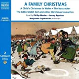 A Family Christmas: A Child's Christmas in Wales/The Nutcracker/The Little Match Girl and Other Christmas Favourites: Includes Dylan Thomas 'A Child's ... in Wales' and Other Seasonal Stories
