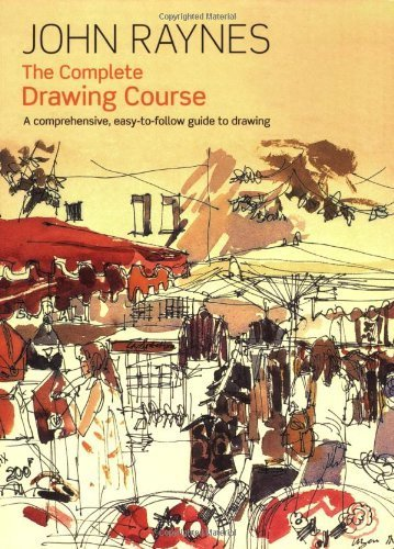 The Complete Drawing Course: Comprehensive, Easy-to-follow Guide to Drawing by John Raynes (2008-04-01)