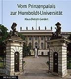 Vom Prinzenpalais zur Humboldt-Universität - Klaus D Gandert