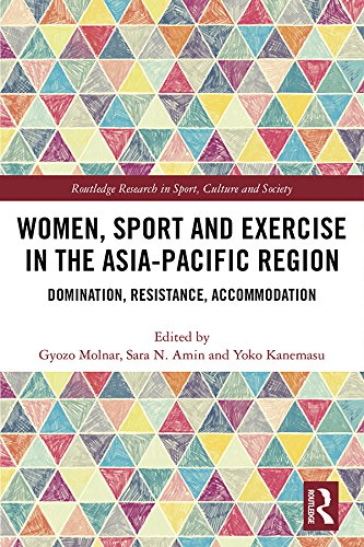 Women, Sport and Exercise in the Asia-Pacific Region: Domination, Resistance, Accommodation (Routledge Research in Sport, Culture and Society Book 104) (English Edition) -