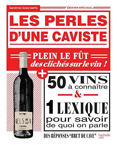 Les perles d'une caviste: 100 clichés sur le vin et 100 bouteilles pour y remédier par Sandrine Goeyvaerts