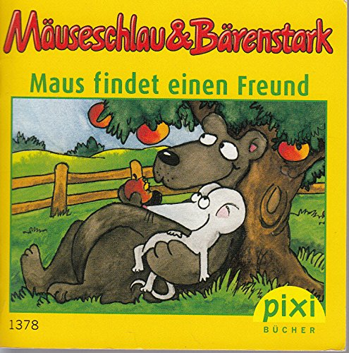 Mäuseschlau & Bärenstark, Maus findet einen Freund - Ein Pixi-Buch 1378 - Einzeltitel aus Pixi-Serie 154 (aus Kassette) -