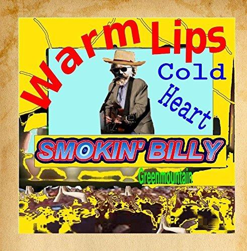 Warm Lips Cold Heart by Smokin Billy Greenmountain