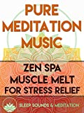 Pure Meditation Muisc: Zen Spa Muscle Melt for Stress Relief
