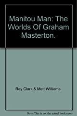Manitou Man: The Worlds Of Graham Masterton. Hardcover