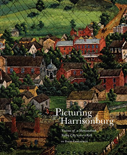 Picturing Harrisonburg: Visions of a Shenandoah Valley City Since 1828 (Valley City State University)