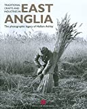 Traditional Crafts and Industries in East Anglia: The Photographic Legacy of Hallam Ashley by Andrew Sargent (4-Feb-2010) Paperback