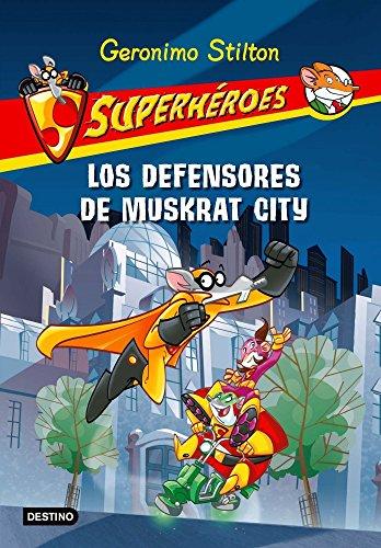 Stilton: superhéroes 1: los defensores de Muskrat City por Geronimo Stilton