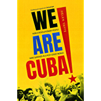 We Are Cuba!: How a Revolutionary People Have Survived in a Post-Soviet World (English Edition)