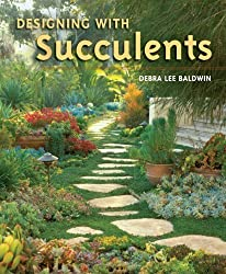 Designing with Succulents by Baldwin, Debra Lee (2007) Hardcover