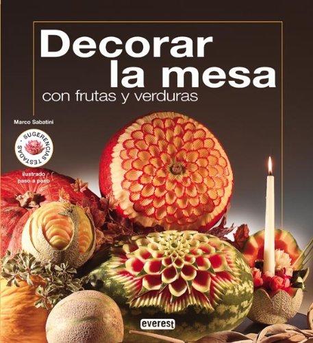 Descargar Libro Decorar la mesa con frutas y verduras (Cocina creativa) de Sabatini  Marco