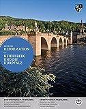 Heidelberg und die Kurpfalz (Orte der Reformation, Band 6) - Christoph Strohm | Johannes Ehmann | Albert de Lange (Hrsg.) (Text-und Bildredaktion: Albert de Lange)
