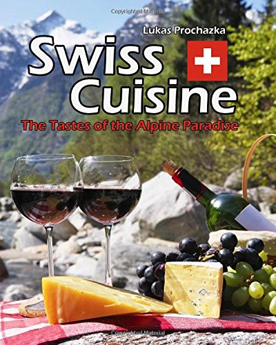 Swiss Cuisine: The Tastes of the Alpine Paradise
