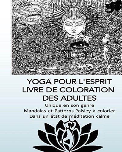 YOGA POUR L'ESPRIT LIVRE DE COLORATION  DES ADULTES - Unique en son genre Mandal: Mandalas et Patterns Paisley à colorier Dans un état de méditation calme par L'esprit Livre De Coloration
