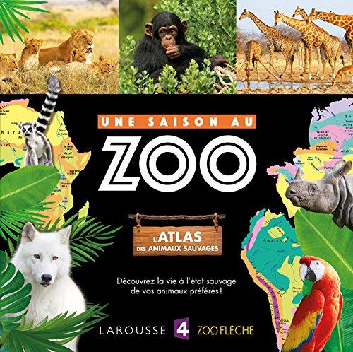 Une saison au zoo : L'atlas des animaux sauvages