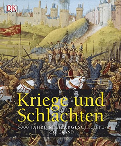 Kriege und Schlachten: 5000 Jahre Militärgeschichte