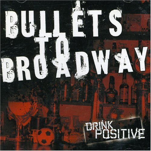 Drink Positive by Bullets To Broadway
