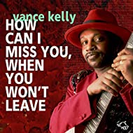 Vance Kelly How Can I Miss You, When You Won`t Leave