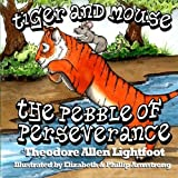 Tiger and Mouse: The Pebble of Perseverance by Theodore Allen Lightfoot (2013-03-10)