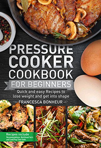 Pressure-cooker Low (Pressure Cooker Cookbook for beginners: Quick and easy Recipes to lose weight and get into shape (Easy, Healthy and Delicious Low Carb Pressure Cooker Series 1) (English Edition))