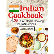 Indian Cookbook: Top 25 Real Home Cooking Indian Recipes (English Edition)