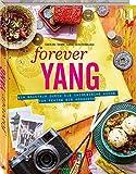 Forever Yang: Ein Roadtrip durch die chinesische Küche von Peking bis Hongkong. 100 authentische Rezepte - Caroline Franke