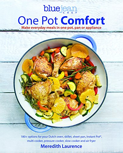 One Pot Comfort: Make Everyday Meals in One Pot, Pan or Appliance: 180+ Recipes for Your Dutch Oven, Skillet, Sheet Pan, Instant-Pot(r) (Blue Jean Chef) Deep Dutch Oven