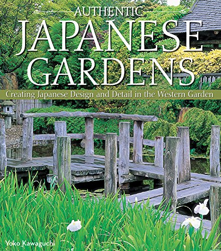 Download PDF By Yoko Kawaguchi: Authentic Japanese Gardens: Creating  Japanese Design U0026