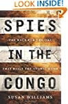 Spies in the Congo: The Race for the...
