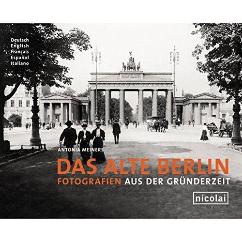 Das alte Berlin: Fotografien aus der Gründerzeit