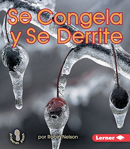 Se congela y se derrite/ Freezing and Melting (Mi Primer Paso Al Mundo Real — El Agua (First Step Nonfiction — Water)) por Robin Nelson
