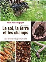 Le sol, la terre et les champs - Pour retrouver une agriculture saine de Claude Bourguignon
