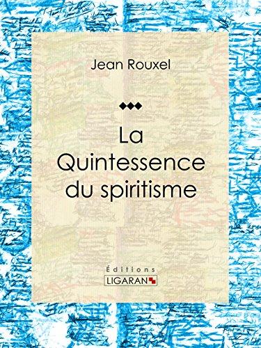La Quintessence du spiritisme: Essai sur les sciences occultes par Jean Rouxel
