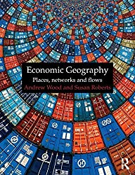 Economic Geography: Places, Networks and Flows by Andrew Wood (2010-12-19)