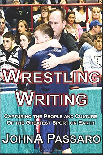 Wrestling Writing: Capturing the People and Culture of the Greatest Sport on Earth (The Wrestling Writing Singles Series, Band 0)