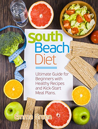 South Beach Diet: Ultimate Guide for Beginners with Healthy Recipes and Kick-Start Meal Plans (English Edition)
