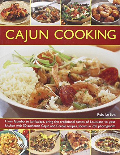 Cajun Cooking: From Gumbo to Jambalaya, Bring the Traditional Tastes of Louisiana to Your Kitchen with 50 Authentic Cajun and Creole Recipes