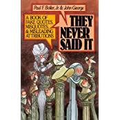 They Never Said It: A Book of Fake Quotes, Misquotes, and Misleading Attributions
