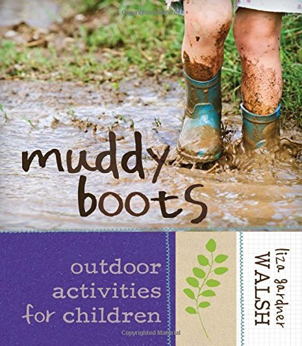 Muddy Boots: Outdoor Activities for Children by Liza Gardner Walsh (2015-06-20)